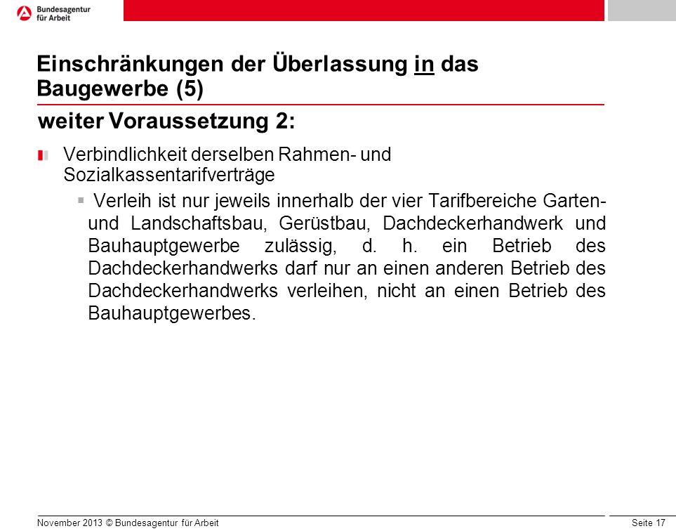 Seite 17 Einschränkungen der Überlassung in das Baugewerbe (5) weiter Voraussetzung 2: Verbindlichkeit derselben Rahmen- und Sozialkassentarifverträge