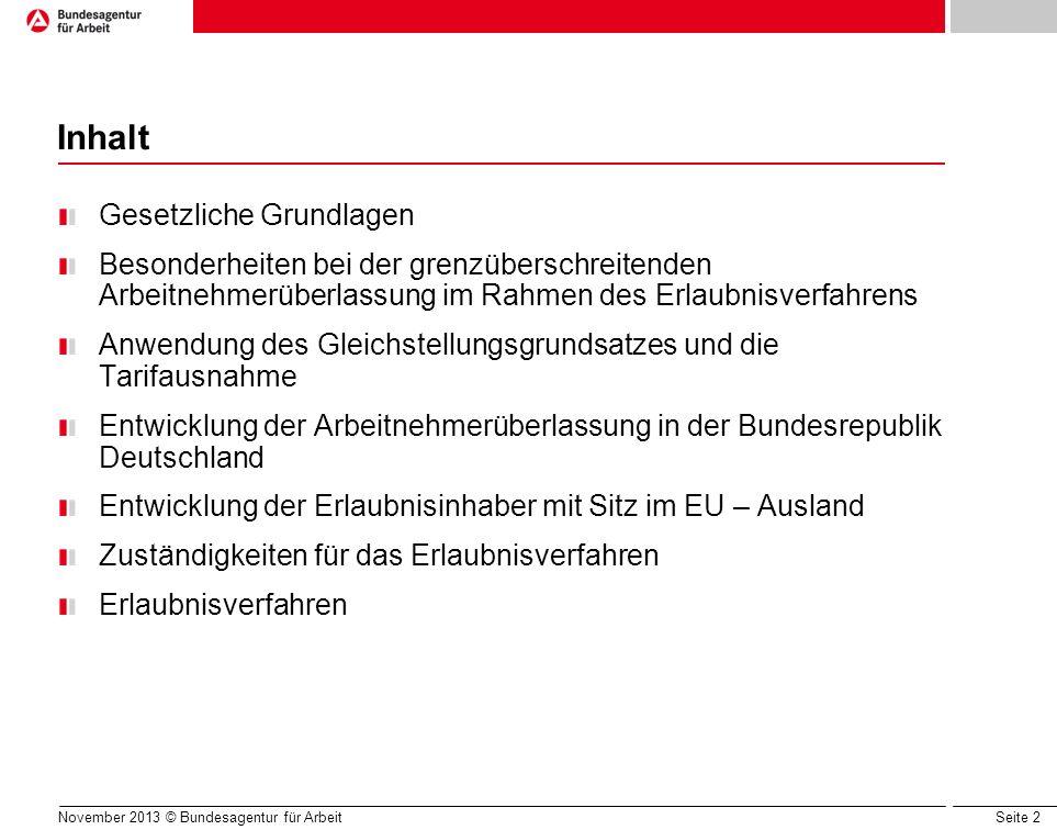 Seite 3 November 2013 © Bundesagentur für Arbeit Gesetzliche Grundlagen (1) Arbeitnehmerüberlassungsgesetz (AÜG) vom 07.08.2972, zuletzt geändert durch Artikel 4 Absatz 46 des Gesetzes vom 7.