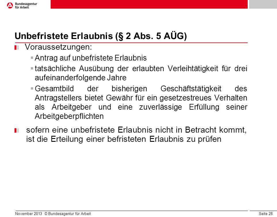Seite 28 November 2013 © Bundesagentur für Arbeit Unbefristete Erlaubnis (§ 2 Abs. 5 AÜG) Voraussetzungen: Antrag auf unbefristete Erlaubnis tatsächli