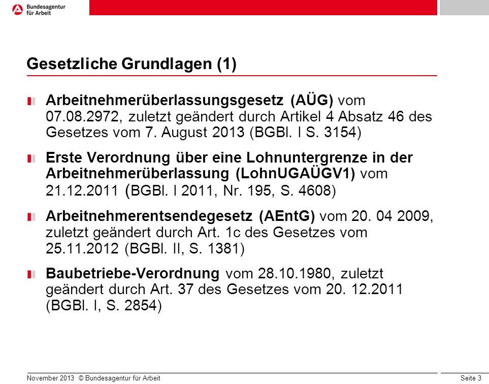 Seite 3 November 2013 © Bundesagentur für Arbeit Gesetzliche Grundlagen (1) Arbeitnehmerüberlassungsgesetz (AÜG) vom 07.08.2972, zuletzt geändert durc