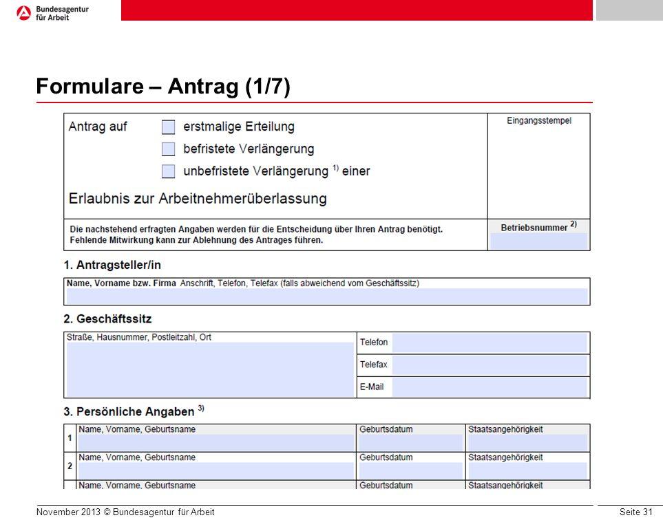 Seite 31 Formulare – Antrag (1/7) November 2013 © Bundesagentur für Arbeit