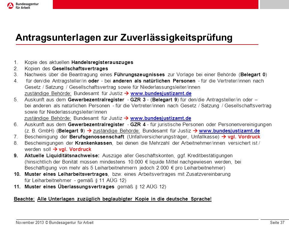 Seite 37 Antragsunterlagen zur Zuverlässigkeitsprüfung November 2013 © Bundesagentur für Arbeit 1.Kopie des aktuellen Handelsregisterauszuges 2.Kopien