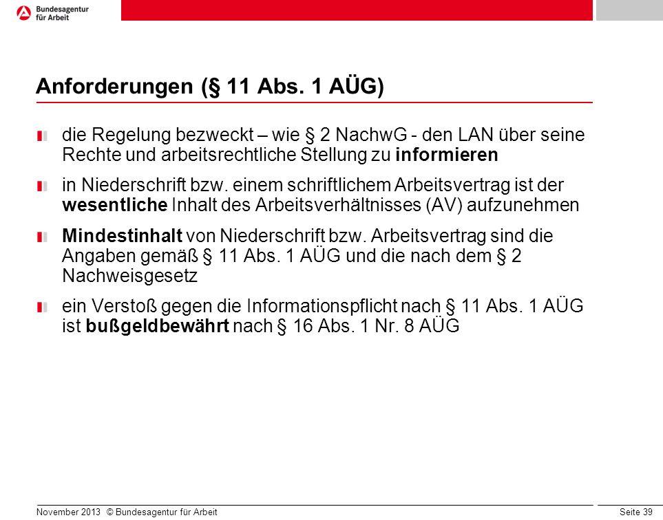 Seite 39 November 2013 © Bundesagentur für Arbeit Anforderungen (§ 11 Abs. 1 AÜG) die Regelung bezweckt – wie § 2 NachwG - den LAN über seine Rechte u