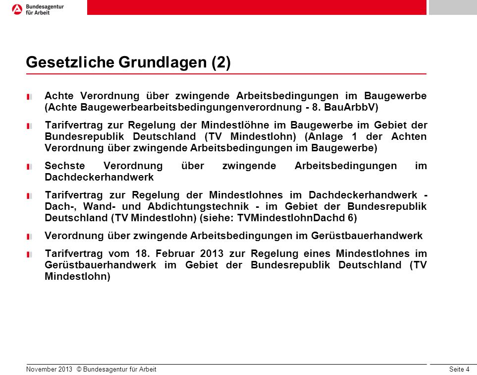Seite 4 November 2013 © Bundesagentur für Arbeit Gesetzliche Grundlagen (2) Achte Verordnung über zwingende Arbeitsbedingungen im Baugewerbe (Achte Ba