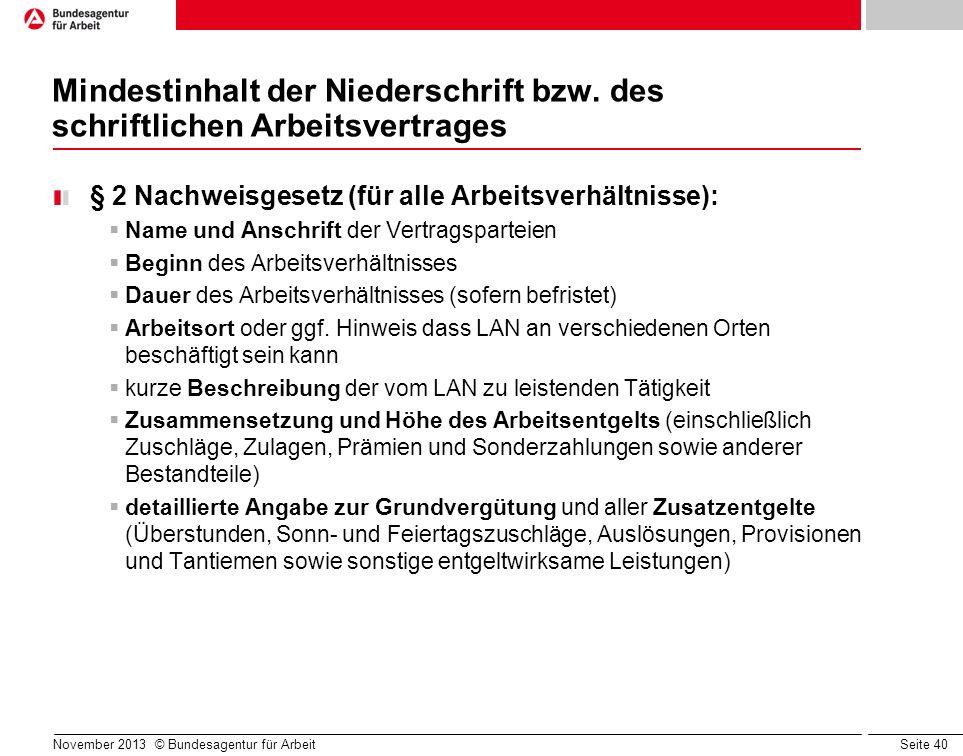 Seite 40 November 2013 © Bundesagentur für Arbeit Mindestinhalt der Niederschrift bzw. des schriftlichen Arbeitsvertrages § 2 Nachweisgesetz (für alle