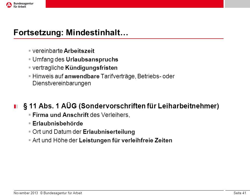 Seite 41 November 2013 © Bundesagentur für Arbeit Fortsetzung: Mindestinhalt… vereinbarte Arbeitszeit Umfang des Urlaubsanspruchs vertragliche Kündigu