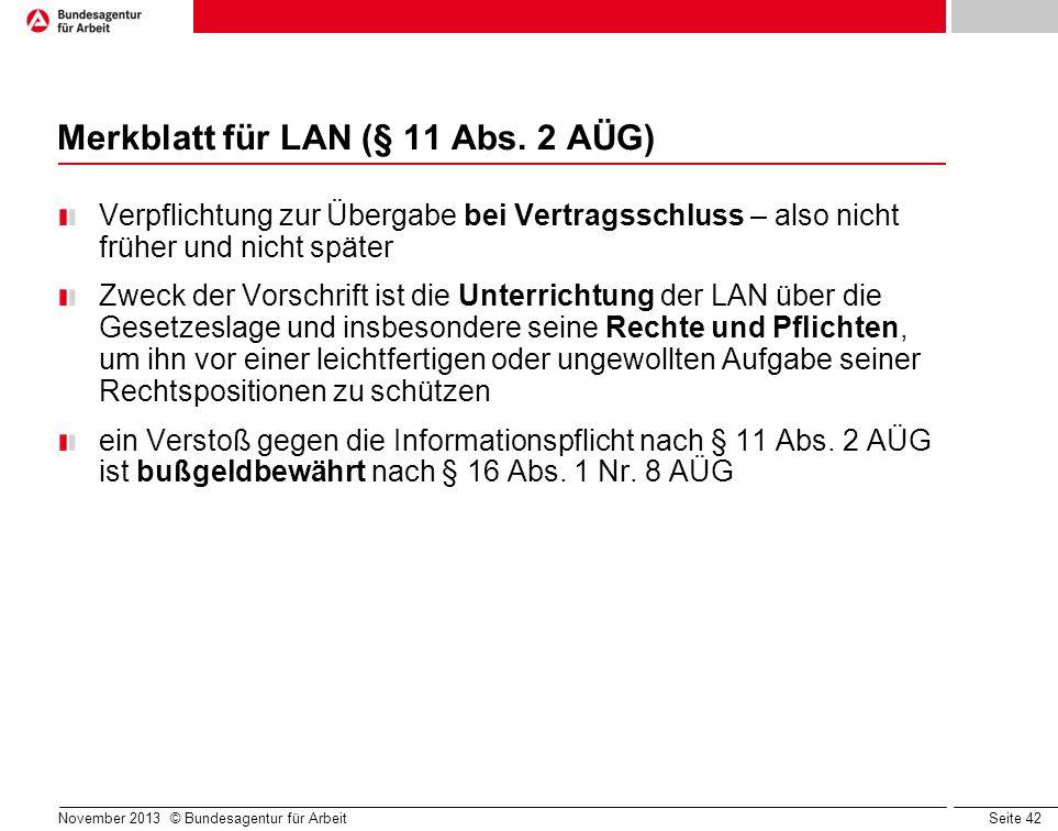 Seite 42 November 2013 © Bundesagentur für Arbeit Merkblatt für LAN (§ 11 Abs. 2 AÜG) Verpflichtung zur Übergabe bei Vertragsschluss – also nicht früh