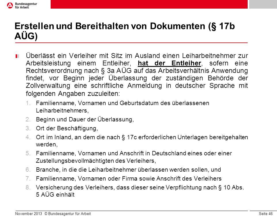 Seite 46 November 2013 © Bundesagentur für Arbeit Erstellen und Bereithalten von Dokumenten (§ 17b AÜG) Überlässt ein Verleiher mit Sitz im Ausland ei