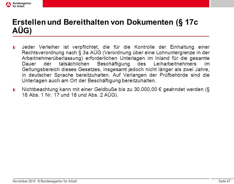 Seite 47 November 2013 © Bundesagentur für Arbeit Erstellen und Bereithalten von Dokumenten (§ 17c AÜG) Jeder Verleiher ist verpflichtet, die für die