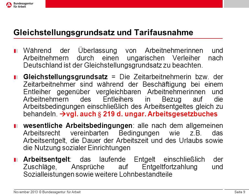 Seite 9 November 2013 © Bundesagentur für Arbeit Gleichstellungsgrundsatz und Tarifausnahme Während der Überlassung von Arbeitnehmerinnen und Arbeitne