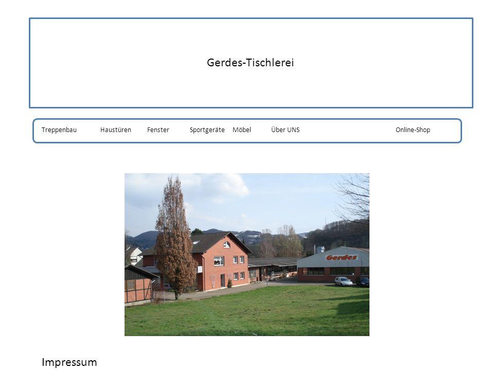 Gerdes-Tischlerei TreppenbauHaustürenFensterSportgeräteMöbelOnline-Shop Impressum Über UNS