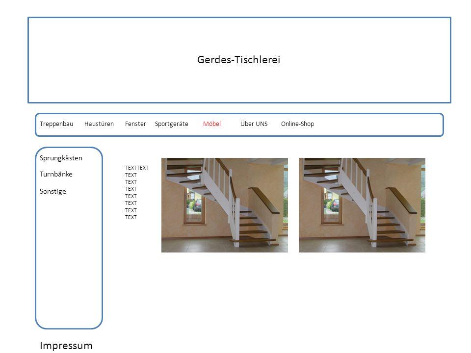Gerdes-Tischlerei Impressum Einzelstücke Objektbau HaustürenFensterSportgeräteMöbelOnline-ShopÜber UNS TEXTTEXT TEXT Treppenbau Ladenbau