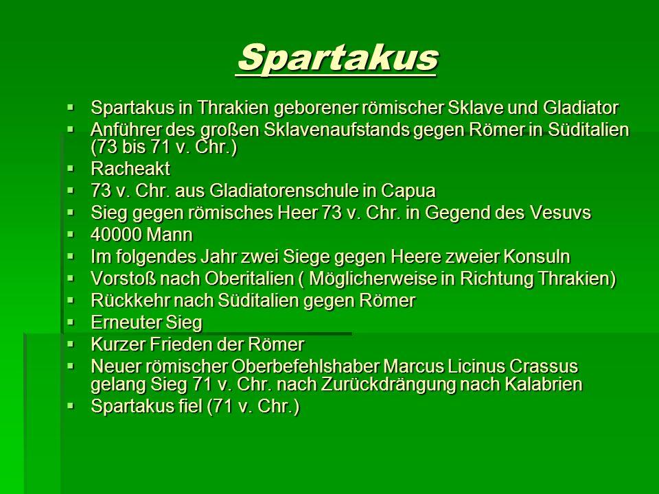 Spartakus Spartakus in Thrakien geborener römischer Sklave und Gladiator Spartakus in Thrakien geborener römischer Sklave und Gladiator Anführer des g