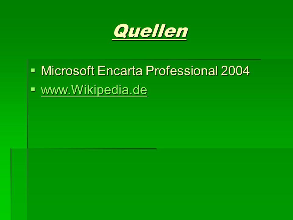 Quellen Microsoft Encarta Professional 2004 Microsoft Encarta Professional 2004 www.Wikipedia.de www.Wikipedia.de www.Wikipedia.de