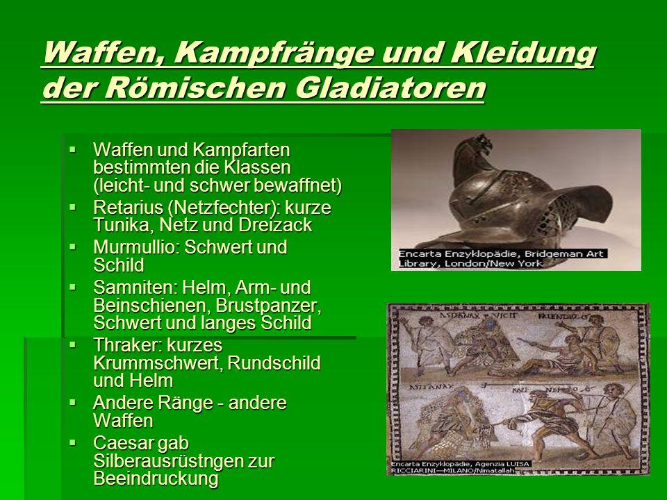 Waffen, Kampfränge und Kleidung der Römischen Gladiatoren Waffen und Kampfarten bestimmten die Klassen (leicht- und schwer bewaffnet) Waffen und Kampf