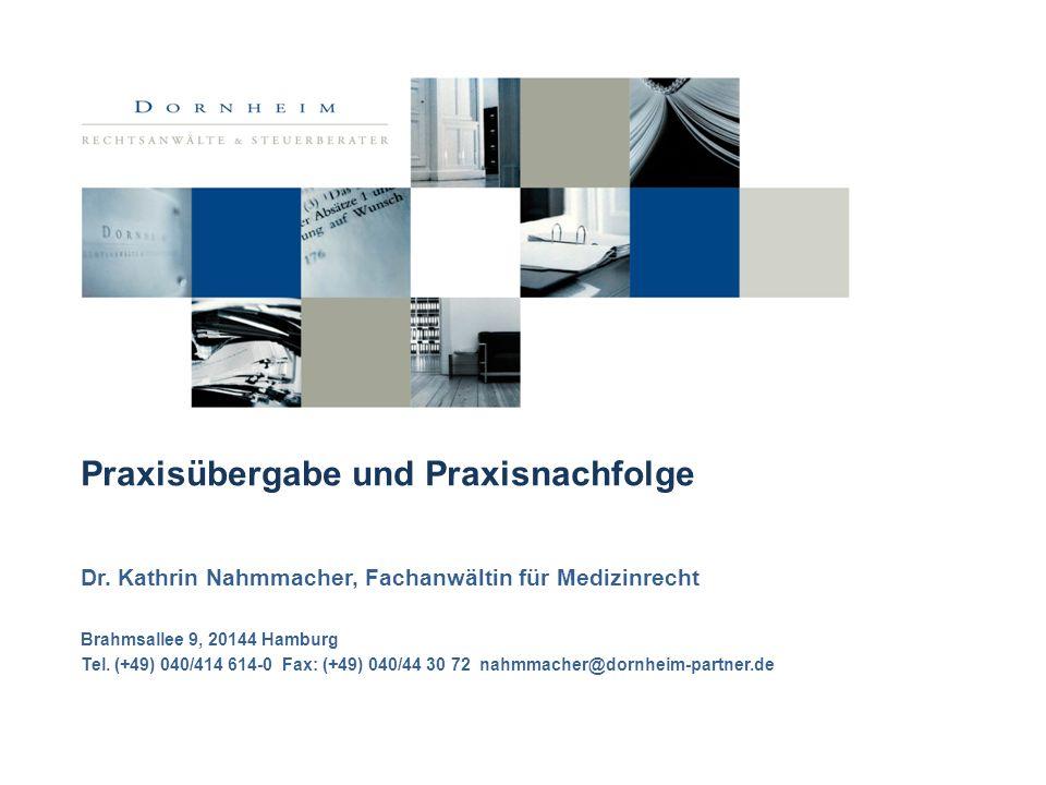 Praxisübergabe und Praxisnachfolge Dr. Kathrin Nahmmacher, Fachanwältin für Medizinrecht Brahmsallee 9, 20144 Hamburg Tel. (+49) 040/414 614-0 Fax: (+