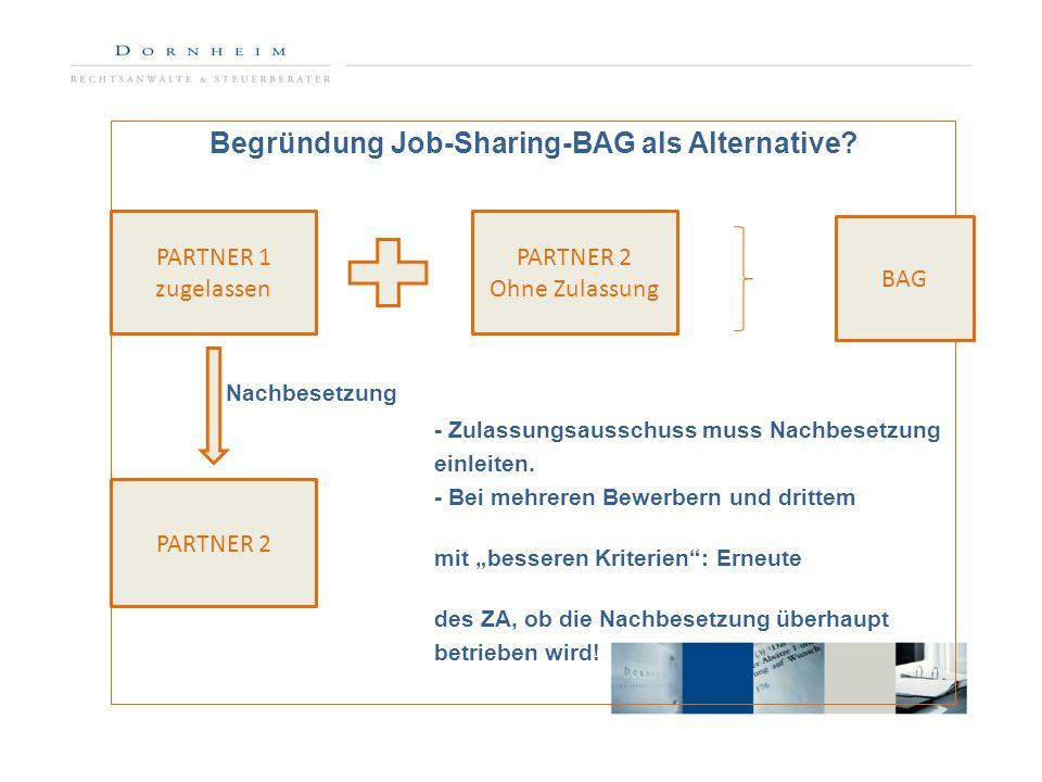 Begründung Job-Sharing-BAG als Alternative? Nachbesetzung - Zulassungsausschuss muss Nachbesetzung einleiten. - Bei mehreren Bewerbern und drittem Bew