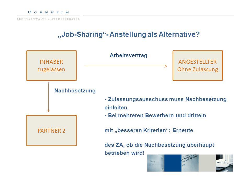 Job-Sharing- Anstellung als Alternative? Arbeitsvertrag Nachbesetzung - Zulassungsausschuss muss Nachbesetzung einleiten. - Bei mehreren Bewerbern und