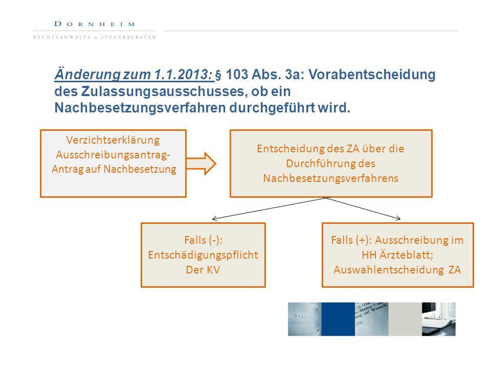 Änderung zum 1.1.2013: § 103 Abs. 3a: Vorabentscheidung des Zulassungsausschusses, ob ein Nachbesetzungsverfahren durchgeführt wird. Verzichtserklärun