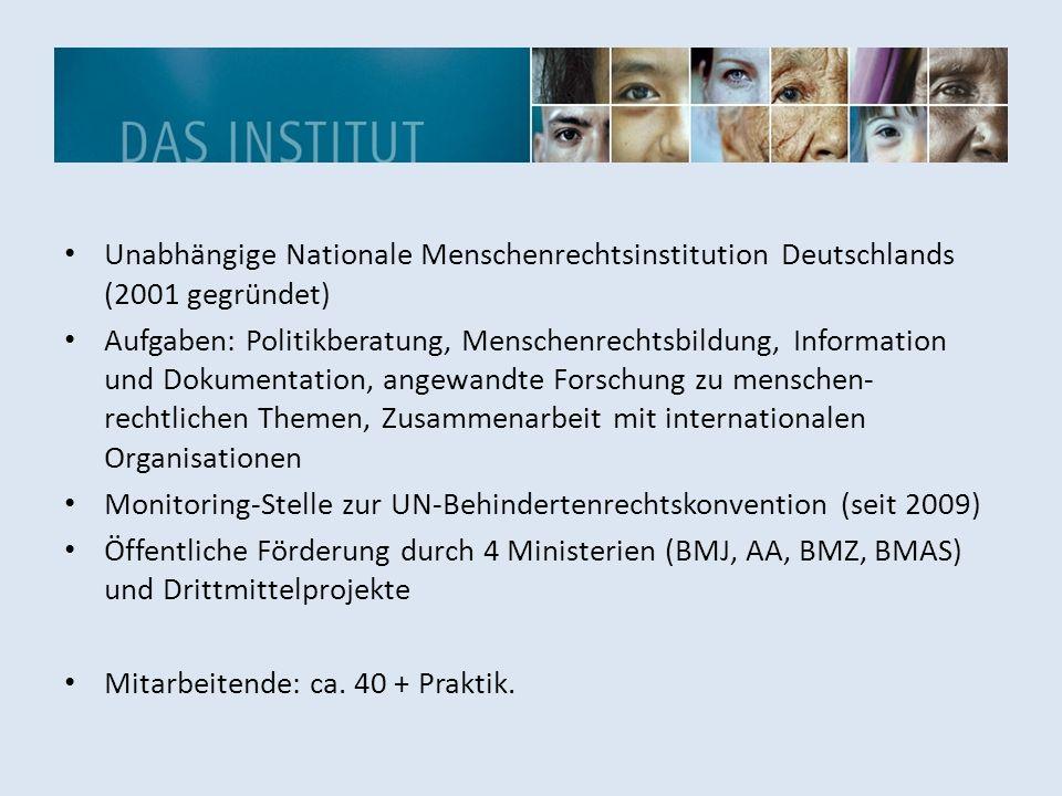 Unabhängige Nationale Menschenrechtsinstitution Deutschlands (2001 gegründet) Aufgaben: Politikberatung, Menschenrechtsbildung, Information und Dokume