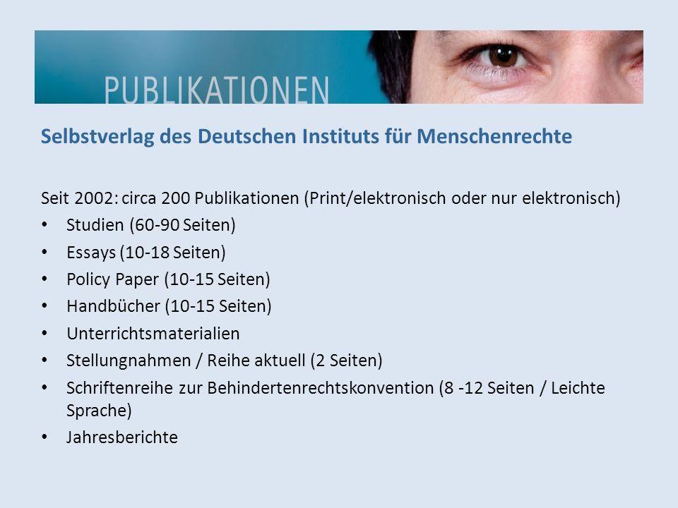 Selbstverlag des Deutschen Instituts für Menschenrechte Seit 2002: circa 200 Publikationen (Print/elektronisch oder nur elektronisch) Studien (60-90 S