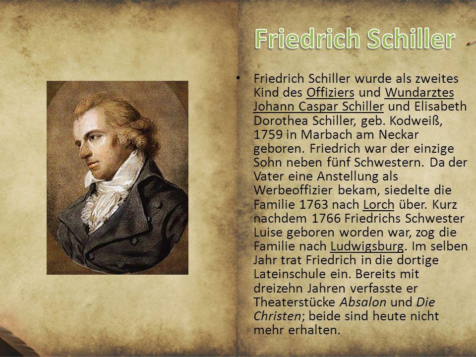 Friedrich Schiller wurde als zweites Kind des Offiziers und Wundarztes Johann Caspar Schiller und Elisabeth Dorothea Schiller, geb. Kodweiß, 1759 in M