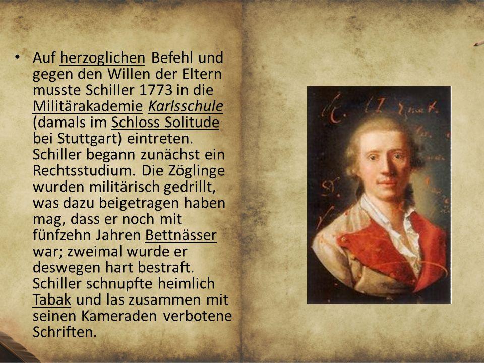 Auf herzoglichen Befehl und gegen den Willen der Eltern musste Schiller 1773 in die Militärakademie Karlsschule (damals im Schloss Solitude bei Stuttg