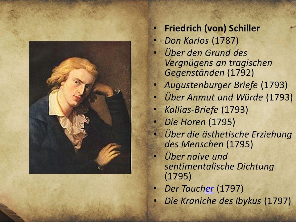 Friedrich (von) Schiller Don Karlos (1787) Über den Grund des Vergnügens an tragischen Gegenständen (1792) Augustenburger Briefe (1793) Über Anmut und