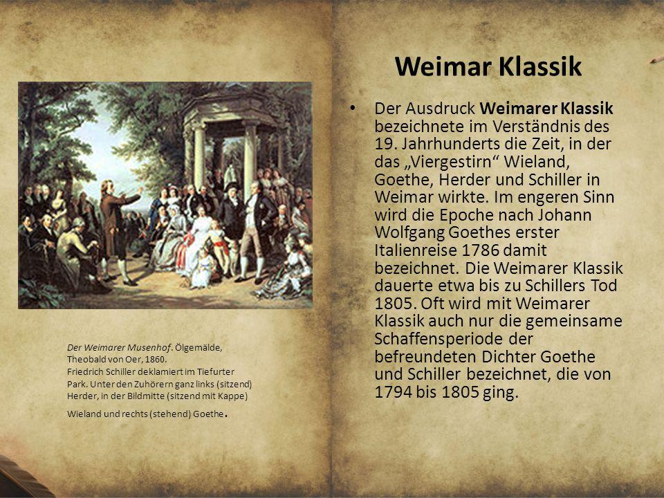 Weimar Klassik Der Ausdruck Weimarer Klassik bezeichnete im Verständnis des 19. Jahrhunderts die Zeit, in der das Viergestirn Wieland, Goethe, Herder