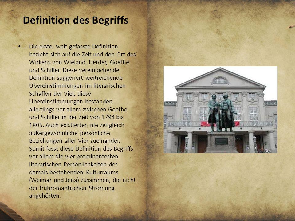 Definition des Begriffs Die erste, weit gefasste Definition bezieht sich auf die Zeit und den Ort des Wirkens von Wieland, Herder, Goethe und Schiller