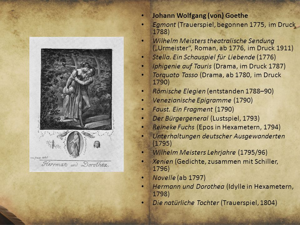 Johann Wolfgang (von) Goethe Egmont (Trauerspiel, begonnen 1775, im Druck 1788) Wilhelm Meisters theatralische Sendung (Urmeister, Roman, ab 1776, im