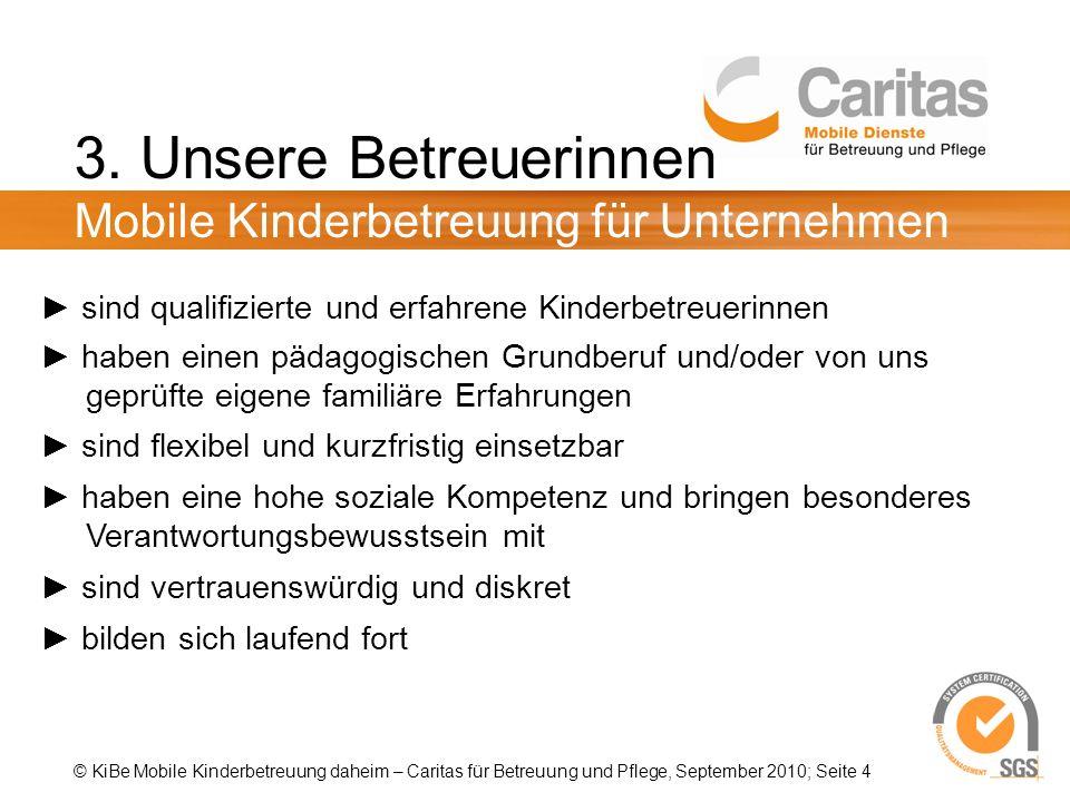 © KiBe Mobile Kinderbetreuung daheim – Caritas für Betreuung und Pflege, September 2010; Seite 4 3.