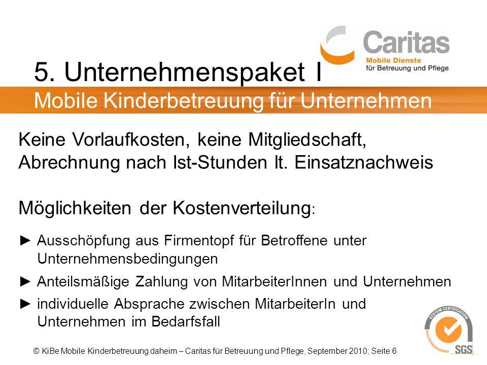 © KiBe Mobile Kinderbetreuung daheim – Caritas für Betreuung und Pflege, September 2010; Seite 6 5.