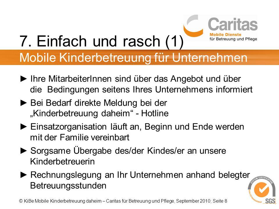 © KiBe Mobile Kinderbetreuung daheim – Caritas für Betreuung und Pflege, September 2010; Seite 8 7.