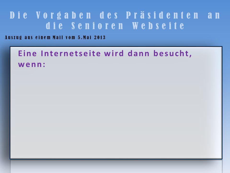Die Vorgaben des Präsidenten an die Senioren Webseite Auszug aus einem Mail vom 5.Mai 2013