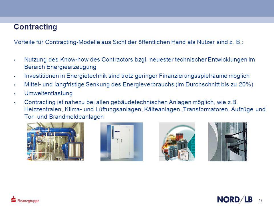 17 Contracting Vorteile für Contracting-Modelle aus Sicht der öffentlichen Hand als Nutzer sind z. B.: Nutzung des Know-how des Contractors bzgl. neue