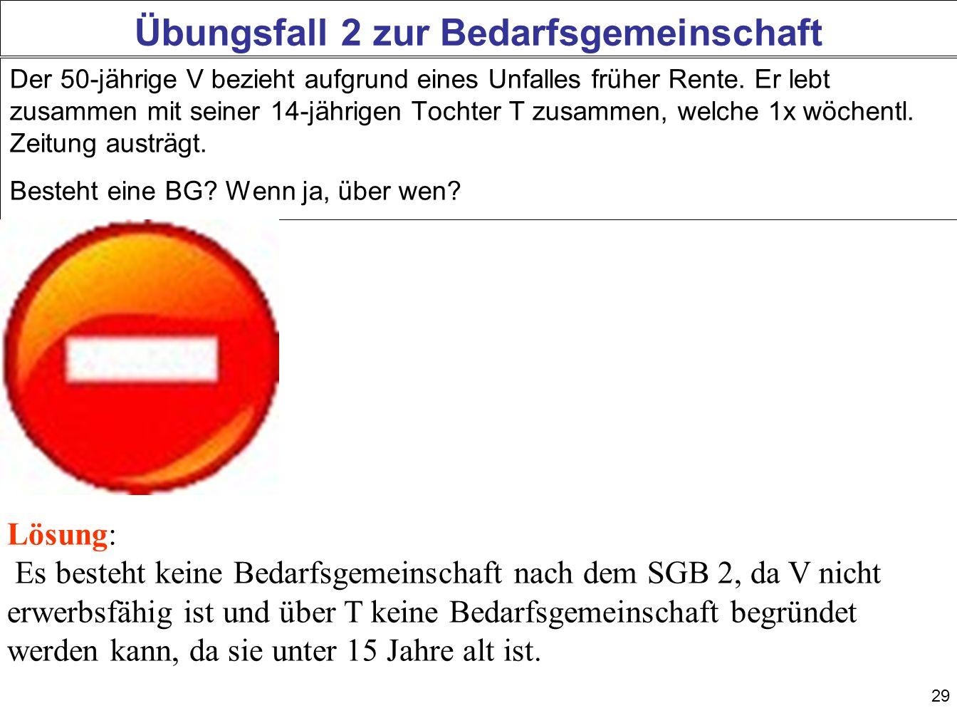 29 Übungsfall 2 zur Bedarfsgemeinschaft Der 50-jährige V bezieht aufgrund eines Unfalles früher Rente.