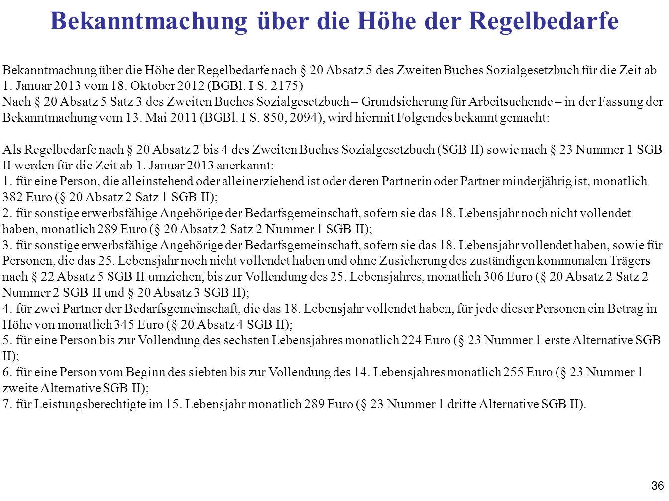 36 Bekanntmachung über die Höhe der Regelbedarfe nach § 20 Absatz 5 des Zweiten Buches Sozialgesetzbuch für die Zeit ab 1.