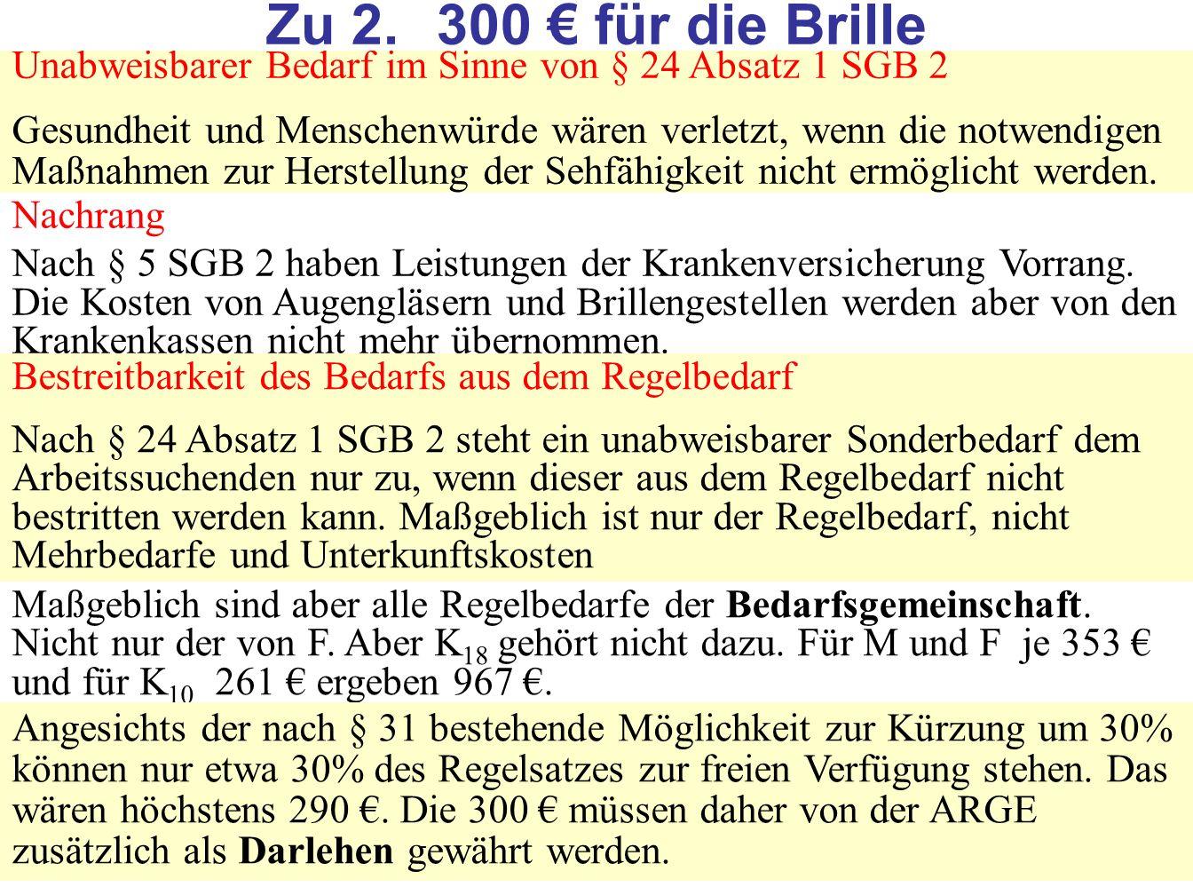80 Unabweisbarer Bedarf im Sinne von § 24 Absatz 1 SGB 2 Gesundheit und Menschenwürde wären verletzt, wenn die notwendigen Maßnahmen zur Herstellung der Sehfähigkeit nicht ermöglicht werden.