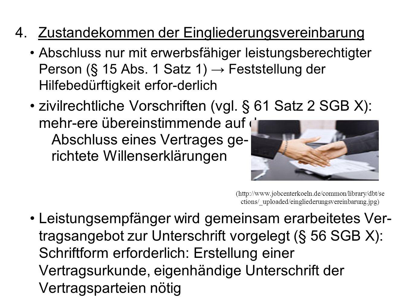 4.Zustandekommen der Eingliederungsvereinbarung Abschluss nur mit erwerbsfähiger leistungsberechtigter Person (§ 15 Abs.