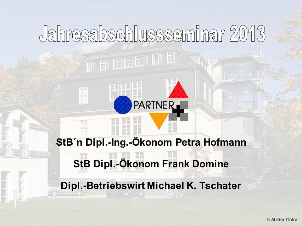 Hofmann Domine & Tschater JAHRESABSCHLUSSSEMINAR 2013 11 StB´n Dipl.-Ing.-Ökonom Petra Hofmann StB Dipl.-Ökonom Frank Domine Dipl.-Betriebswirt Michae