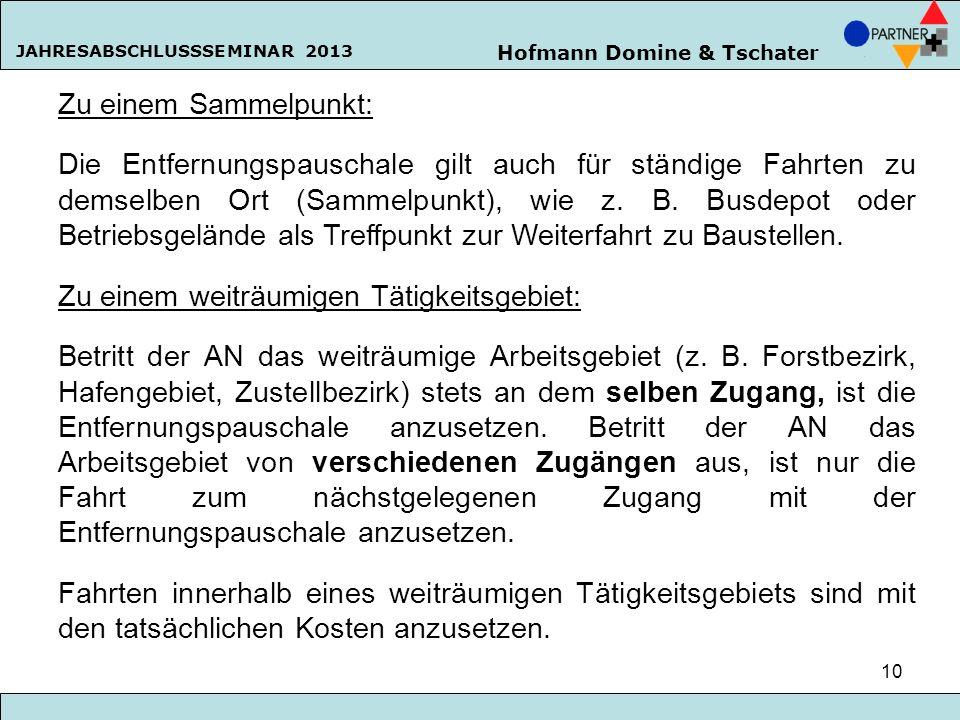 Hofmann Domine & Tschater JAHRESABSCHLUSSSEMINAR 2013 10 Zu einem Sammelpunkt: Die Entfernungspauschale gilt auch für ständige Fahrten zu demselben Or