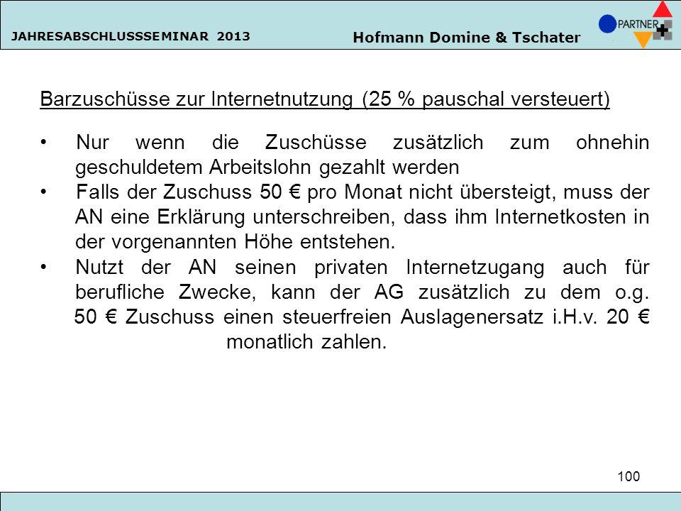 Hofmann Domine & Tschater JAHRESABSCHLUSSSEMINAR 2013 100 Barzuschüsse zur Internetnutzung (25 % pauschal versteuert) Nur wenn die Zuschüsse zusätzlic