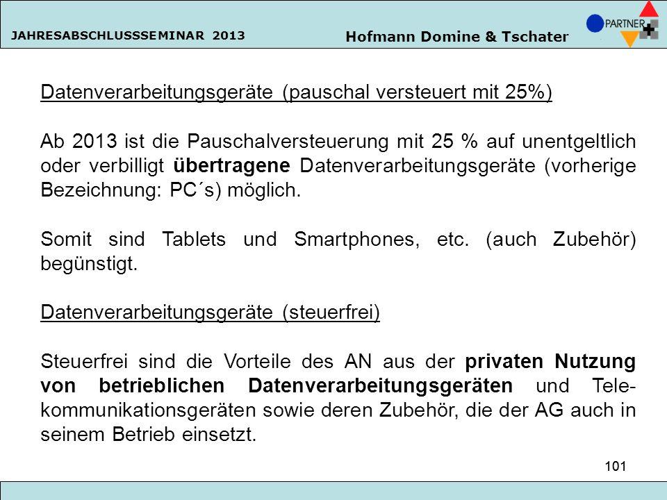 Hofmann Domine & Tschater JAHRESABSCHLUSSSEMINAR 2013 101 Datenverarbeitungsgeräte (pauschal versteuert mit 25%) Ab 2013 ist die Pauschalversteuerung