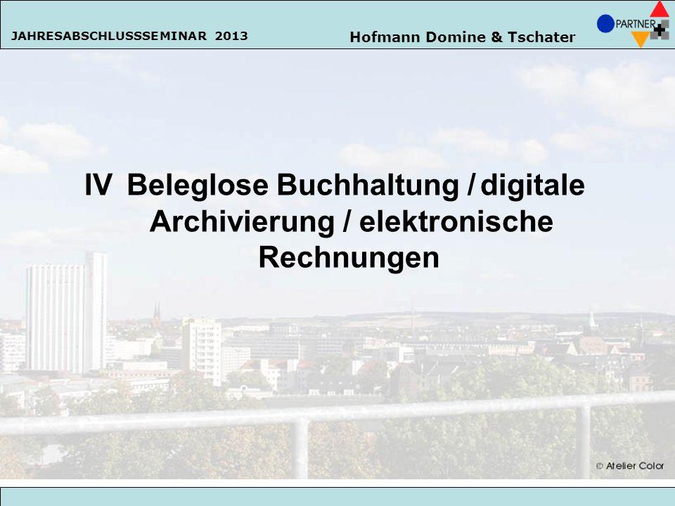 Hofmann Domine & Tschater JAHRESABSCHLUSSSEMINAR 2013 105 IV Beleglose Buchhaltung / digitale Archivierung / elektronische Rechnungen Hofmann Domine &