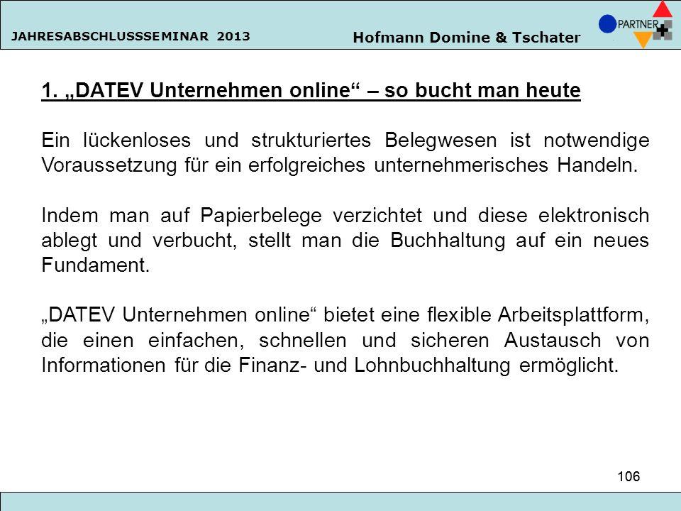 Hofmann Domine & Tschater JAHRESABSCHLUSSSEMINAR 2013 106 1. DATEV Unternehmen online – so bucht man heute Ein lückenloses und strukturiertes Belegwes