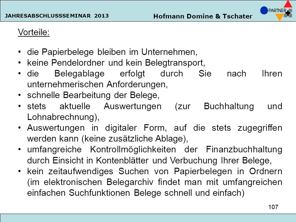 Hofmann Domine & Tschater JAHRESABSCHLUSSSEMINAR 2013 107 Vorteile: die Papierbelege bleiben im Unternehmen, keine Pendelordner und kein Belegtranspor