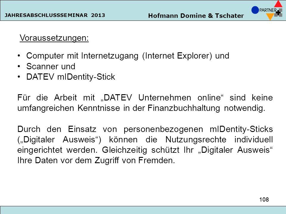 Hofmann Domine & Tschater JAHRESABSCHLUSSSEMINAR 2013 108 Voraussetzungen: Computer mit Internetzugang (Internet Explorer) und Scanner und DATEV mIDen