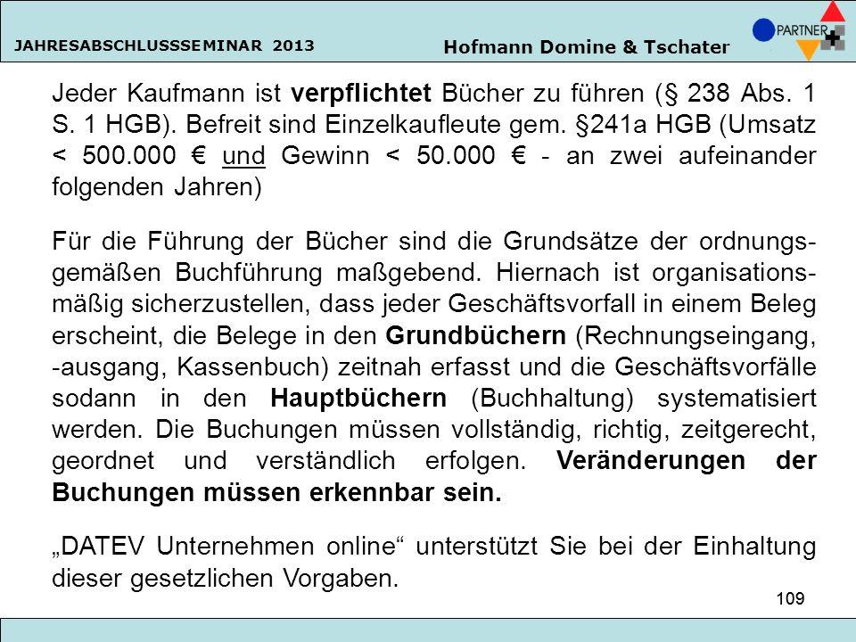 Hofmann Domine & Tschater JAHRESABSCHLUSSSEMINAR 2013 109 Jeder Kaufmann ist verpflichtet Bücher zu führen (§ 238 Abs. 1 S. 1 HGB). Befreit sind Einze