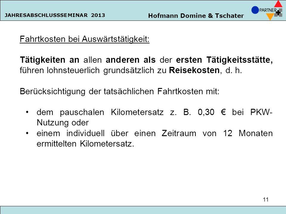 Hofmann Domine & Tschater JAHRESABSCHLUSSSEMINAR 2013 11 Fahrtkosten bei Auswärtstätigkeit: Tätigkeiten an allen anderen als der ersten Tätigkeitsstät